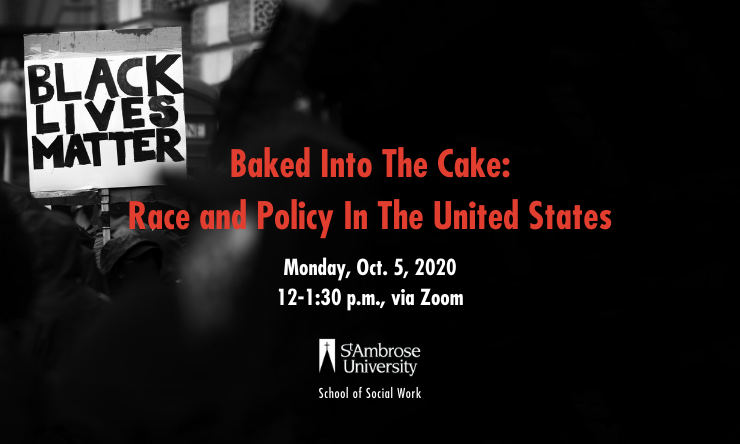 "graphic that reads ""baked into the cake: race and policy in the united states monday october 5, 2020 12 to 1:30 pm via Zoom"""